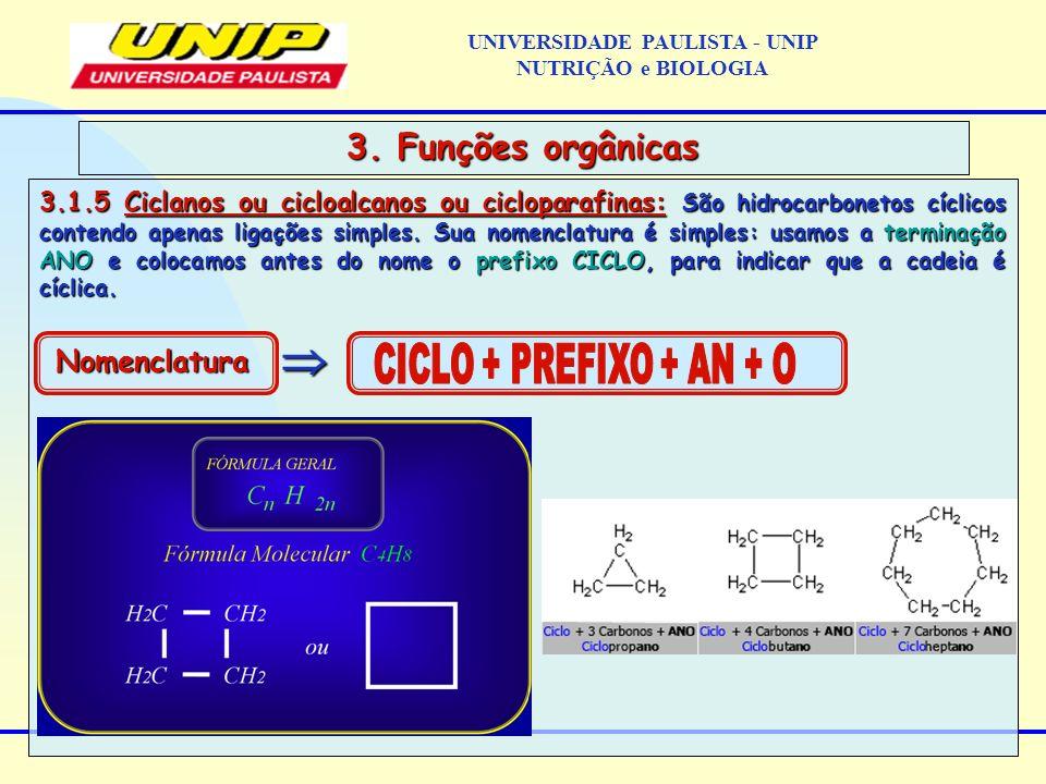 3.1.5 Ciclanos ou cicloalcanos ou cicloparafinas: São hidrocarbonetos cíclicos contendo apenas ligações simples. Sua nomenclatura é simples: usamos a