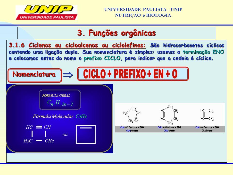 3.1.6 Ciclenos ou cicloalcenos ou ciclolefinas: São hidrocarbonetos cíclicos contendo uma ligação dupla. Sua nomenclatura é simples: usamos a terminaç