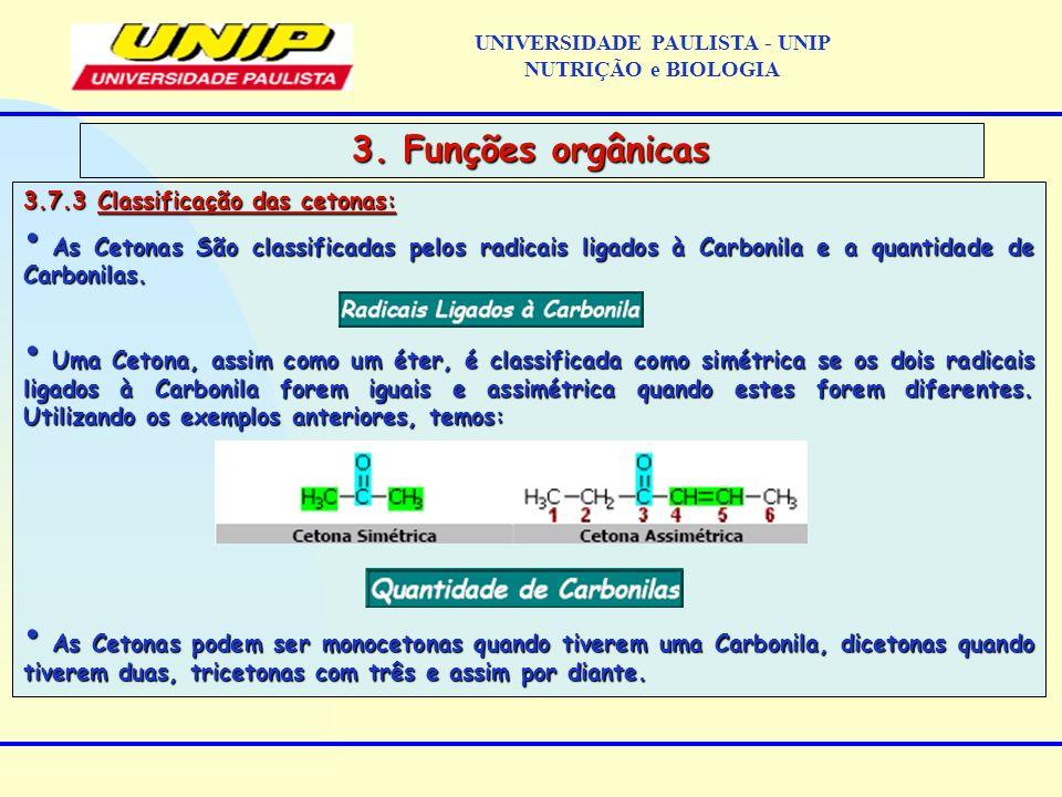 3.7.3 Classificação das cetonas: As Cetonas São classificadas pelos radicais ligados à Carbonila e a quantidade de Carbonilas. As Cetonas São classifi