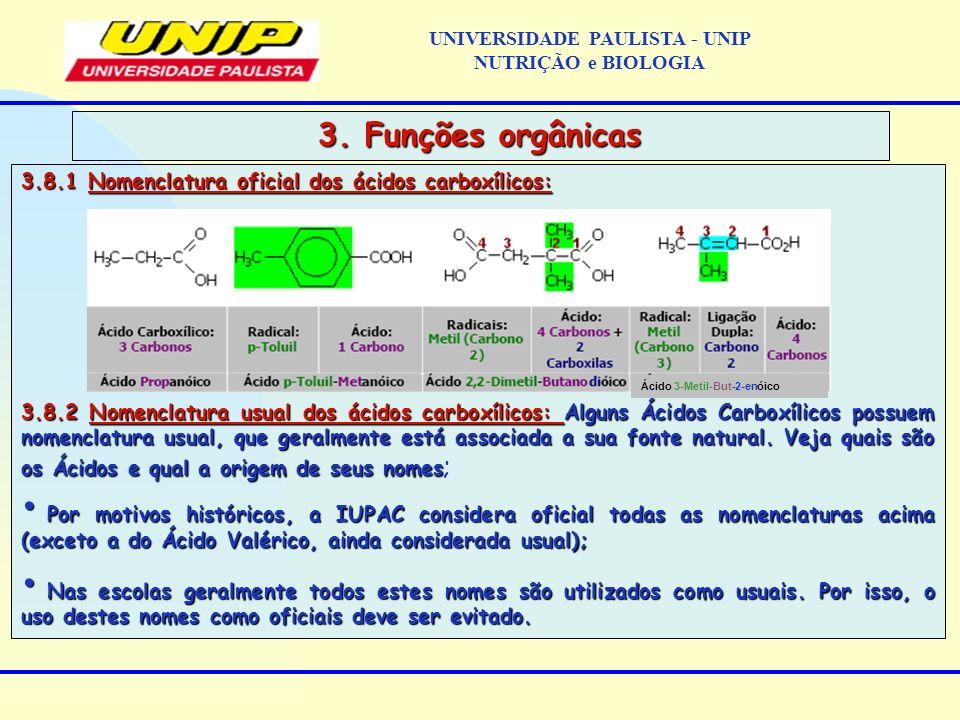 3.8.1 Nomenclatura oficial dos ácidos carboxílicos: 3.8.2 Nomenclatura usual dos ácidos carboxílicos: Alguns Ácidos Carboxílicos possuem nomenclatura