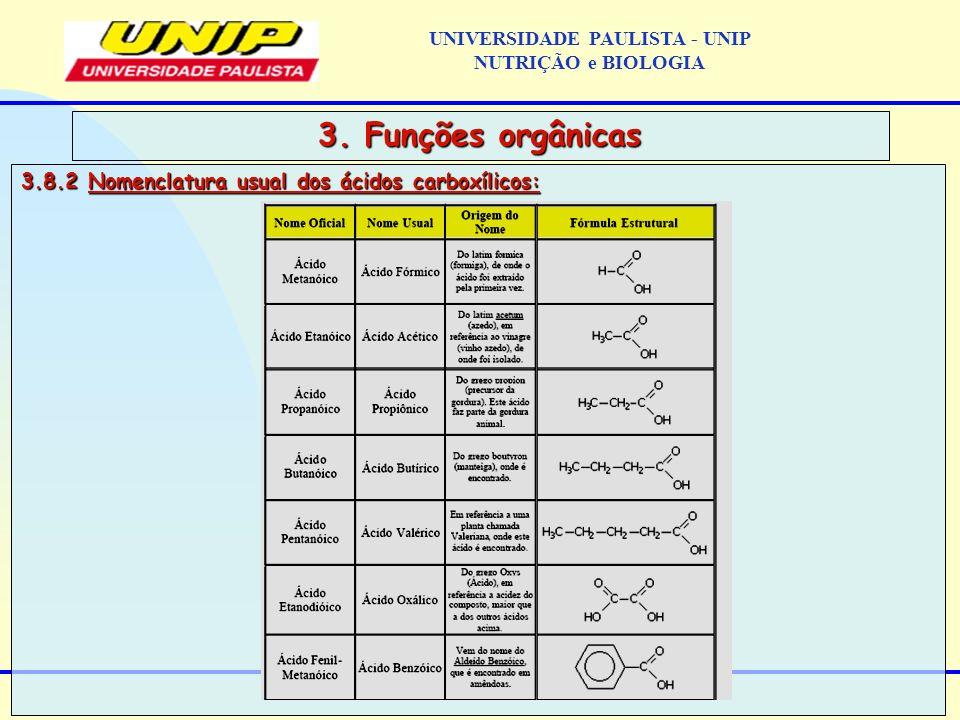 3.8.2 Nomenclatura usual dos ácidos carboxílicos: 3. Funções orgânicas UNIVERSIDADE PAULISTA - UNIP NUTRIÇÃO e BIOLOGIA