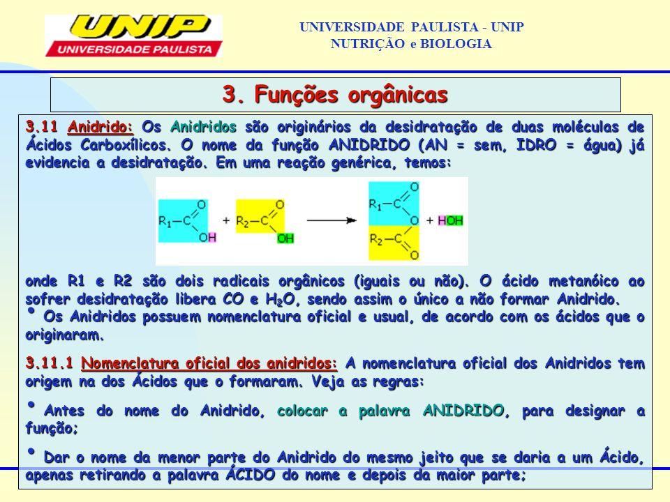 3.11 Anidrido: Os Anidridos são originários da desidratação de duas moléculas de Ácidos Carboxílicos. O nome da função ANIDRIDO (AN = sem, IDRO = água
