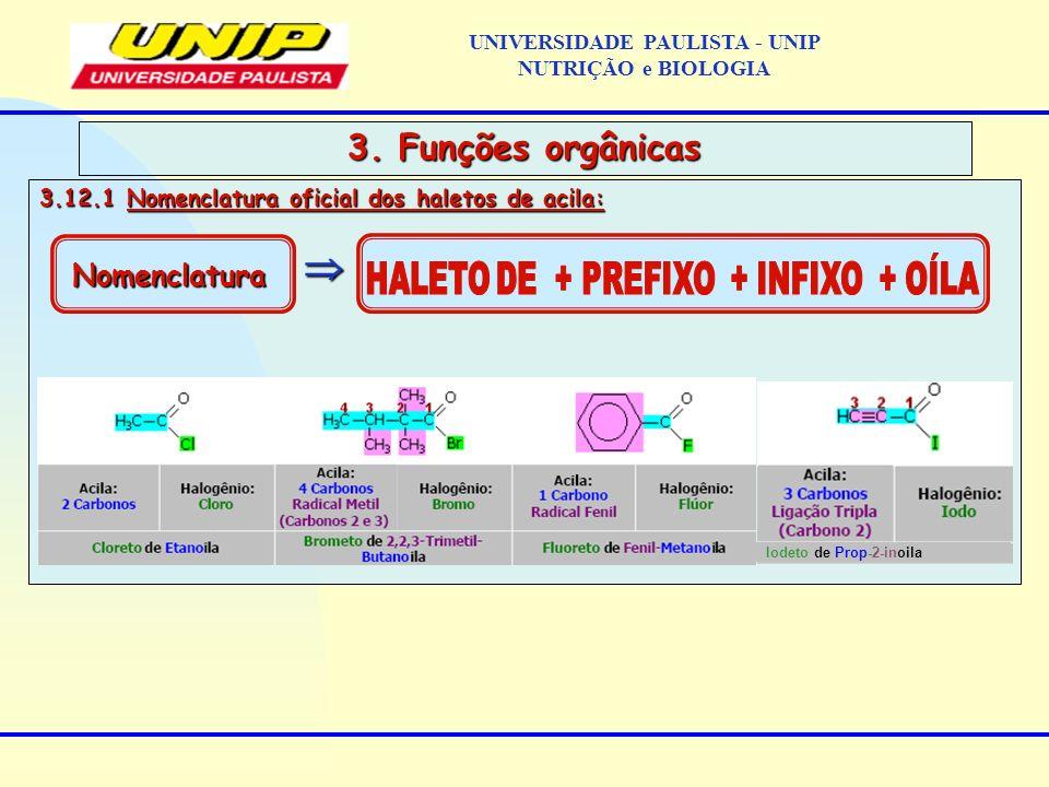 3.12.1 Nomenclatura oficial dos haletos de acila: 3. Funções orgânicas Nomenclatura Iodeto de Prop-2-inoila UNIVERSIDADE PAULISTA - UNIP NUTRIÇÃO e BI