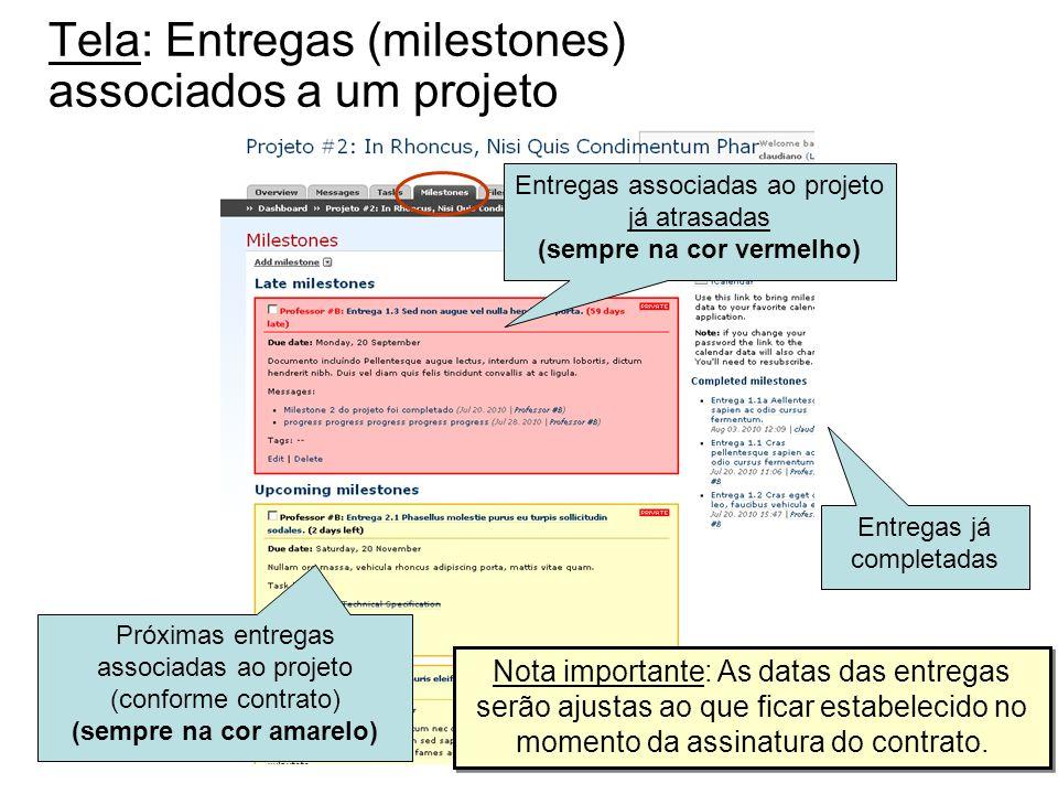 Tela: Entregas (milestones) associados a um projeto Próximas entregas associadas ao projeto (conforme contrato) (sempre na cor amarelo) Entregas assoc