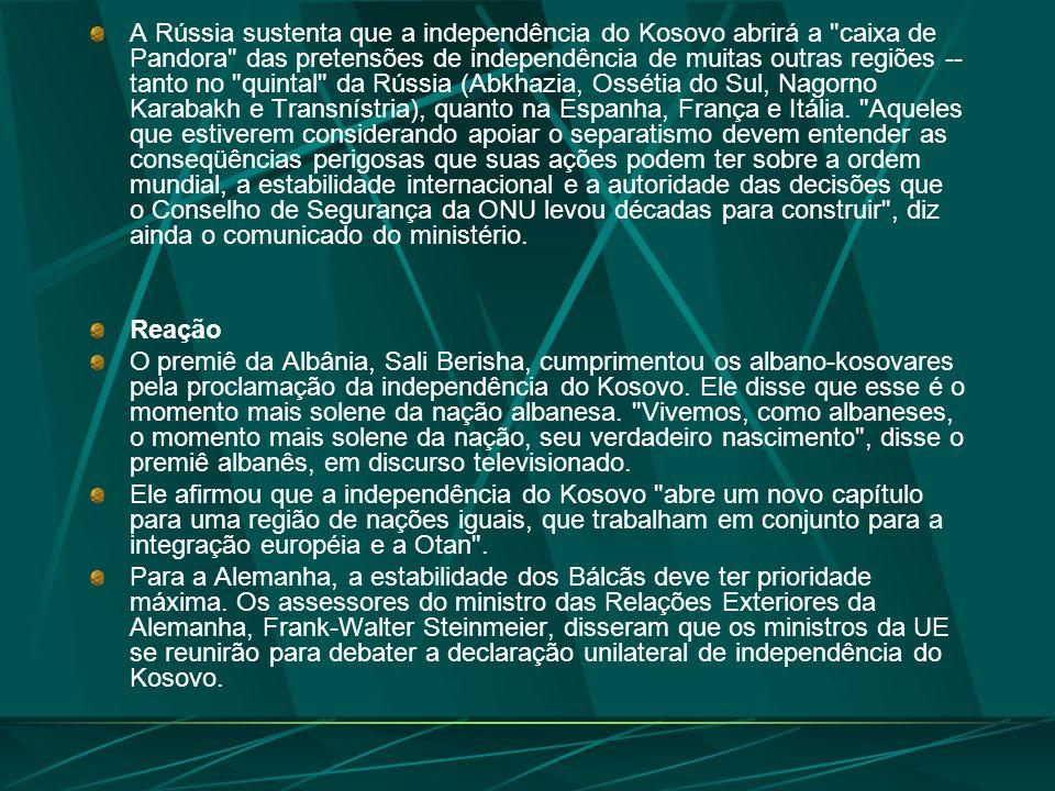 A Rússia sustenta que a independência do Kosovo abrirá a caixa de Pandora das pretensões de independência de muitas outras regiões -- tanto no quintal da Rússia (Abkhazia, Ossétia do Sul, Nagorno Karabakh e Transnístria), quanto na Espanha, França e Itália.