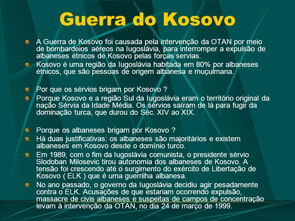 Guerra do Kosovo A Guerra de Kosovo foi causada pela intervenção da OTAN por meio de bombardeios aéreos na Iugoslávia, para interromper a expulsão de albaneses étnicos de Kosovo pelas forças servias.