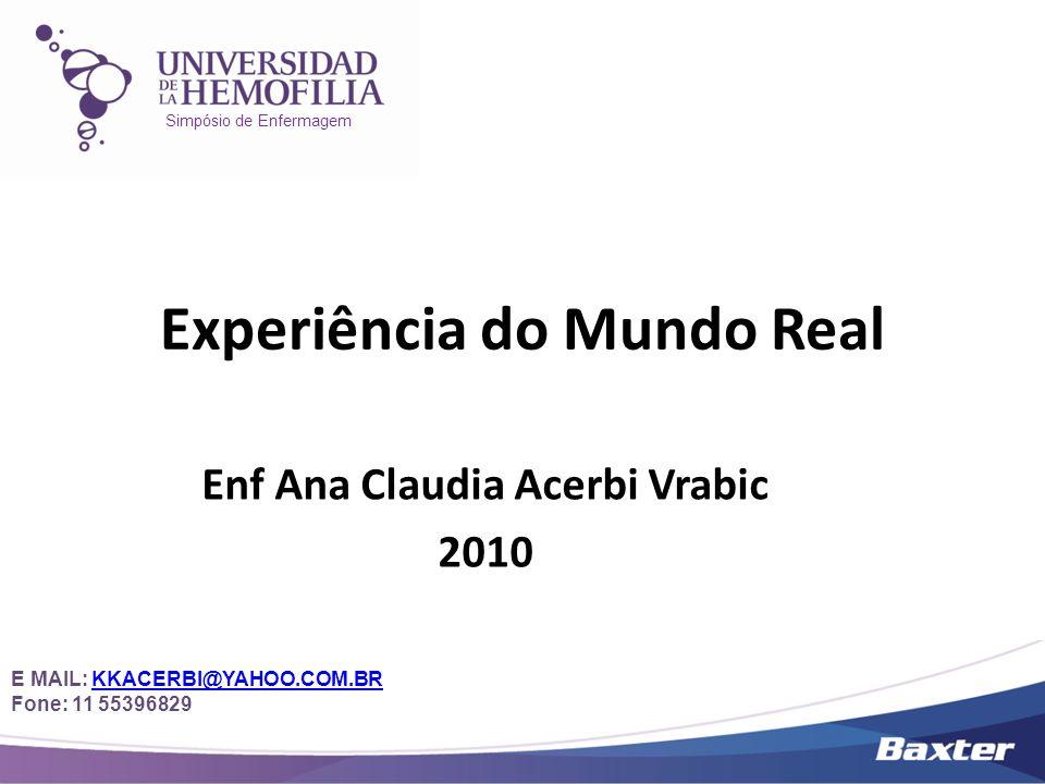 Simpósio de Enfermagem Experiência do Mundo Real Enf Ana Claudia Acerbi Vrabic 2010 E MAIL: KKACERBI@YAHOO.COM.BRKKACERBI@YAHOO.COM.BR Fone: 11 553968