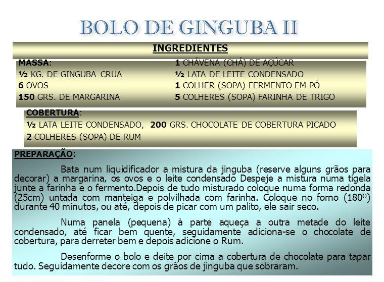 BOLO DE GINGUBA INGREDIENTES: 250 GRS. DE FARINHA DE TRIGO 2 CHÁVENAS DE AÇÚCAR 6 COLHERES DE SOPA DE MARGARINA 4 OVOS 2 COPOS DE LEITE 4 COLHERES DE