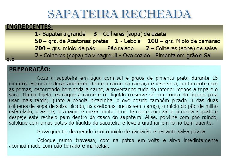 SAPATEIRA RECHEADA INGREDIENTES: 1- Sapateira grande 3 – Colheres (sopa) de azeite 50 – grs.