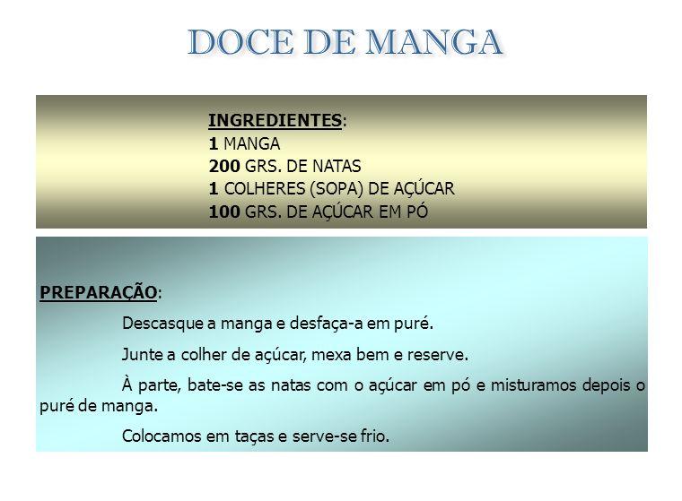 MOUSSE DE MANGA INGREDIENTES: 5 MANGAS MADURAS 4 OVOS 3 COLHERES (SOPA) LEITE CONDENSADO 2 FOLHAS DE GELATINA 1 COPO DE SUMO DE MANGA 100 GRS. DE PASS