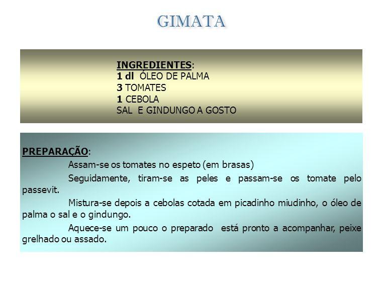 TARCO INGREDIENTES: 1 dl ÓLEO DE PALMA 2 TOMATES 1 MOLHO GRANDE DE NABIÇAS 1,5 dl DE ÁGUA 200 gr DE AMENDOIM SEM CASCA 1 CEBOLA SAL q.b. PREPARAÇÃO: L