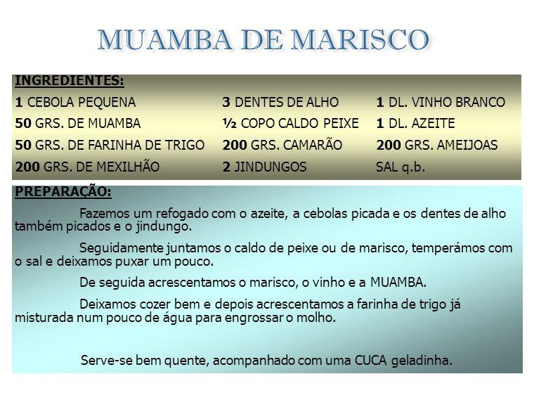 MARISCO COM JINDUNGO INGREDIENTES: CAMARÕES OU GAMBAS, LAGOSTAS, CARANGUEIJOS, ETC. ÁGUA DO MAR OU ÁGUA DOCE, SAL E JINDUNGO, MANTEIGA OU BANHA. PREPA
