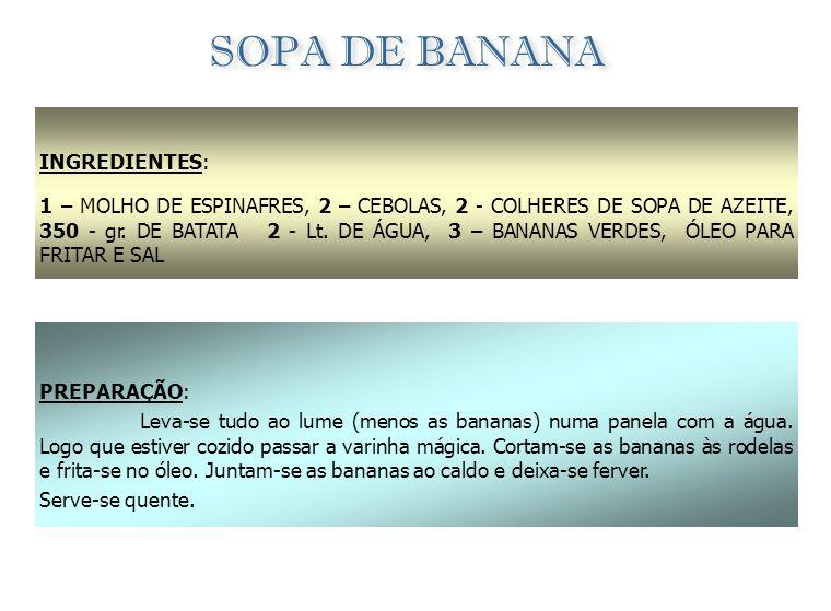 CALDO DA ILHA INGREDIENTES: 1 - CABEÇA DE GAROUPA OU CORVINA, 1 - POSTA DE PEIXE SECO MANDIOCA, BATATA DOCE, TOMATE, CEBOLA, GINDUNGO, AZEITE E SAL PR