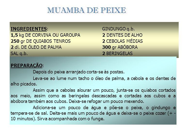 MUAMBA DE GALINHA INGREDIENTES: 1 GALINHA CASEIRA 600 gr DE DENDÉNS 300 gr DE QUIABOS TENROS 1 dl. DE AZEITE SAL q.b. GINDUNGO q.b. 2 DENTES DE ALHO 2