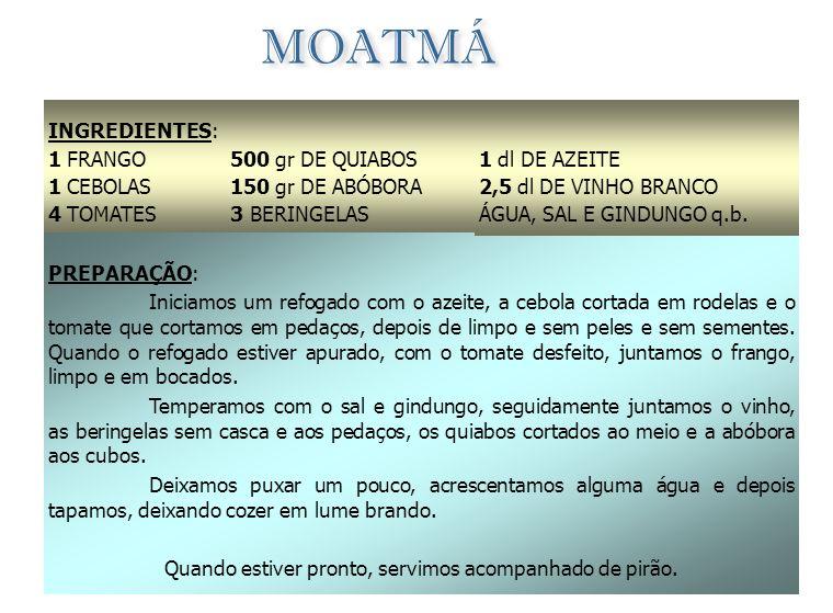 CALULU DE PEIXE (OU CARNE SECA) INGREDIENTES: 1 Kg DE PEIXE SECO 1 Kg DE PEIXE FRESCO 3 CEBOLAS 3 TOMATES GRANDES 1/2 Kg DE QUIABOS 1 Kg. DE BATATA DO