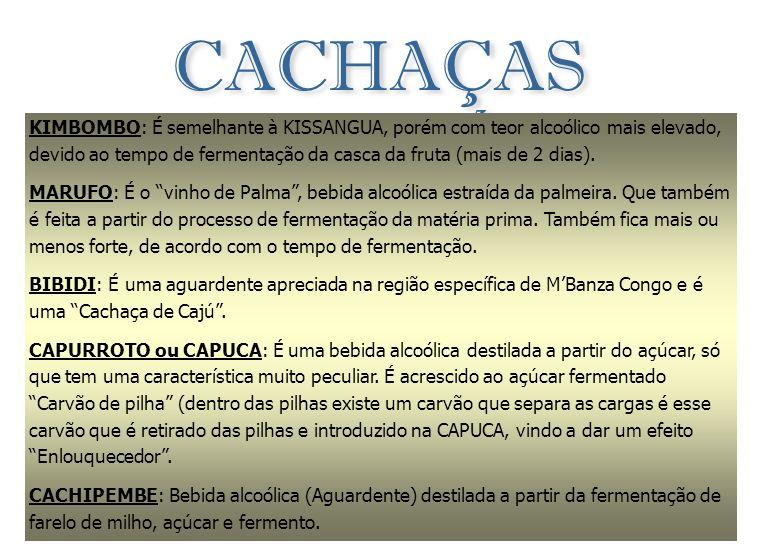 CACHAÇAS (Artesanais) TÍPICAS DE ANGOLA KIMBOMBO: É semelhante à KISSANGUA, porém com teor alcoólico mais elevado, devido ao tempo de fermentação da casca da fruta (mais de 2 dias).