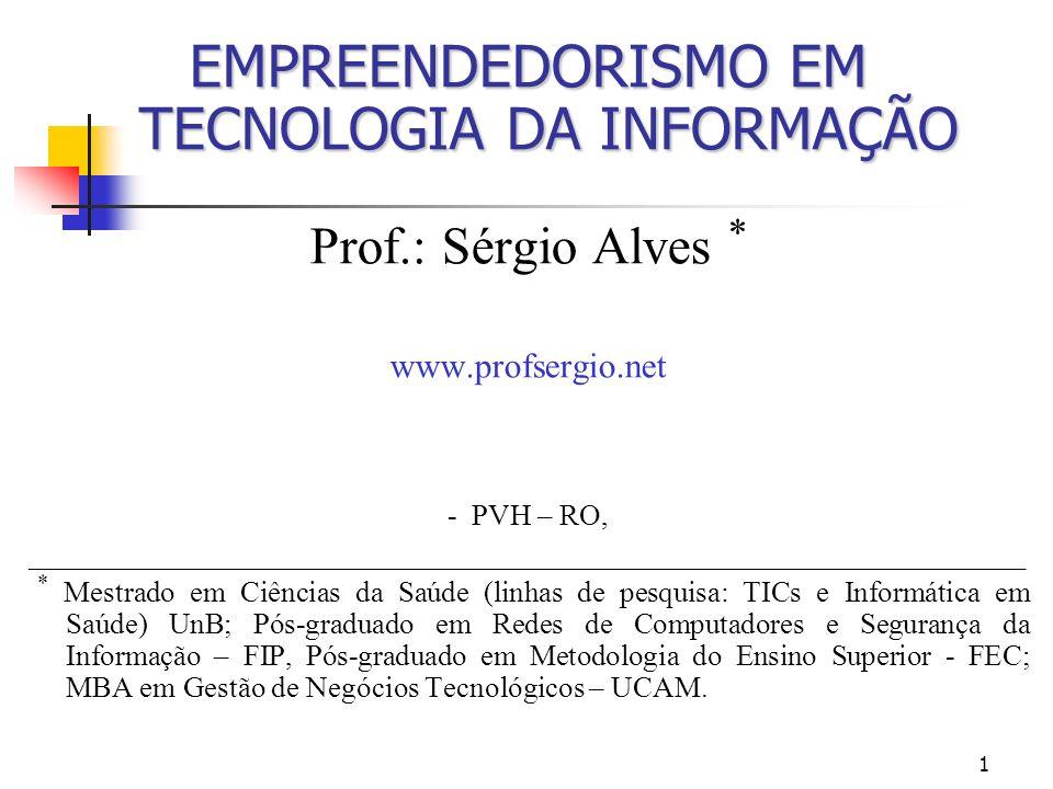 1 EMPREENDEDORISMO EM TECNOLOGIA DA INFORMAÇÃO Prof.: Sérgio Alves * www.profsergio.net - PVH – RO, __________________________________________________