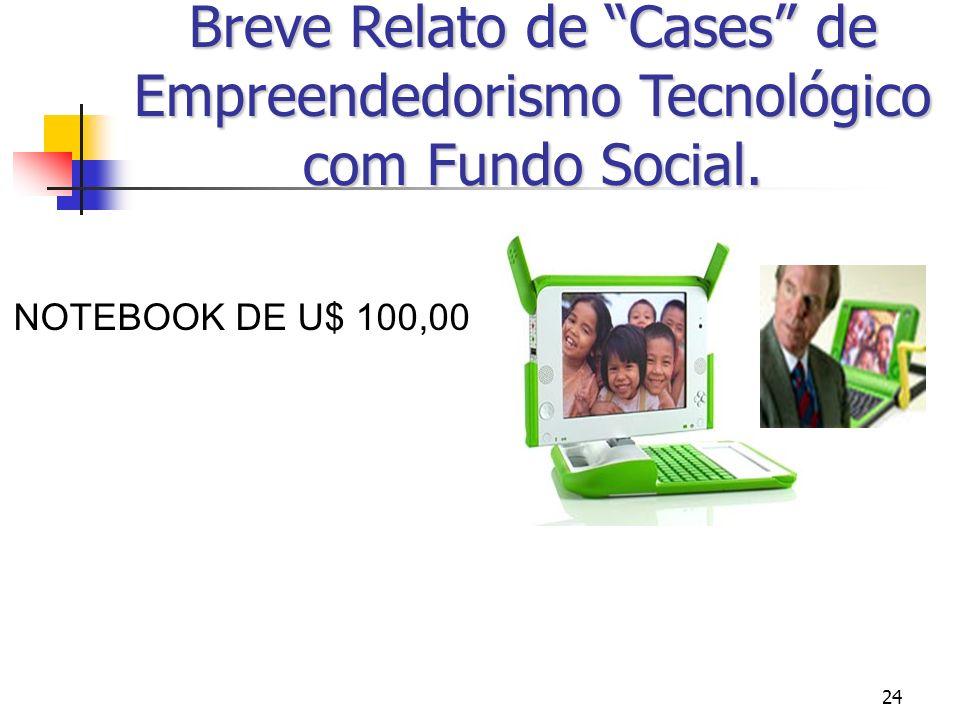 24 Breve Relato de Cases de Empreendedorismo Tecnológico com Fundo Social. NOTEBOOK DE U$ 100,00