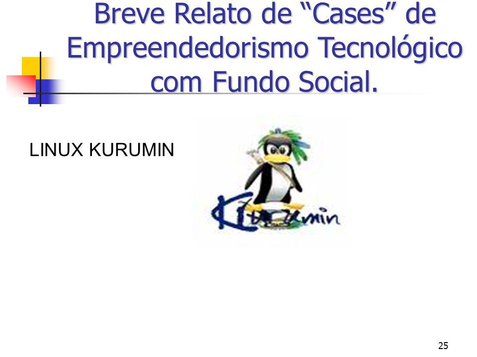 25 Breve Relato de Cases de Empreendedorismo Tecnológico com Fundo Social. LINUX KURUMIN