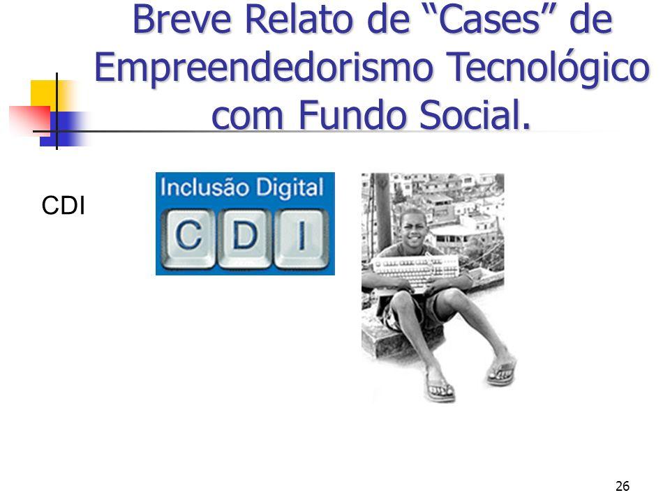 26 Breve Relato de Cases de Empreendedorismo Tecnológico com Fundo Social. CDI