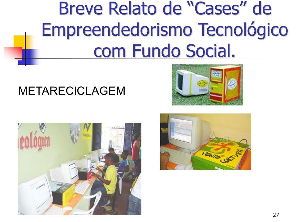 27 Breve Relato de Cases de Empreendedorismo Tecnológico com Fundo Social. METARECICLAGEM