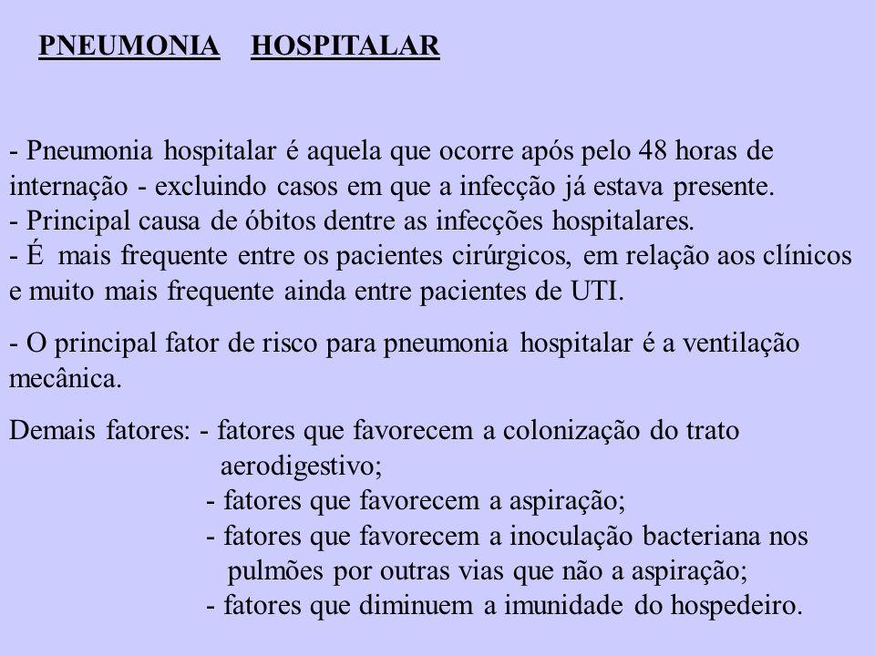 PNEUMONIA HOSPITALAR - Pneumonia hospitalar é aquela que ocorre após pelo 48 horas de internação - excluindo casos em que a infecção já estava present