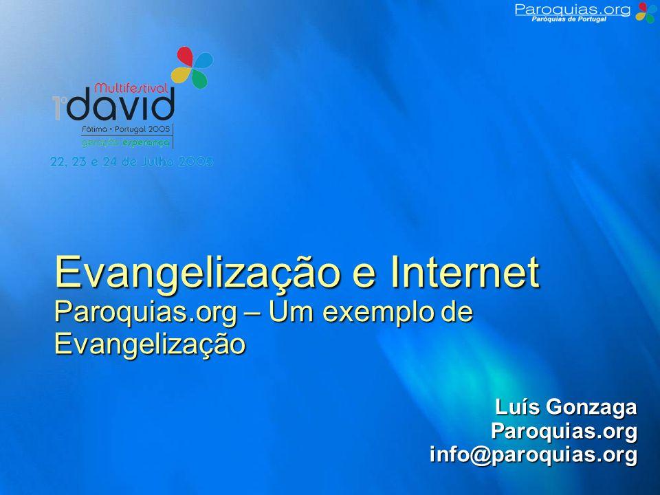 Evangelização e Internet Outros bons exemplos de Evangelização Confessionário dum Padre http://eupadre.blogspot.com Lugar Sagrado (Jesuítas e CVX) http://www.lugarsagrado.com Paróquia de S.