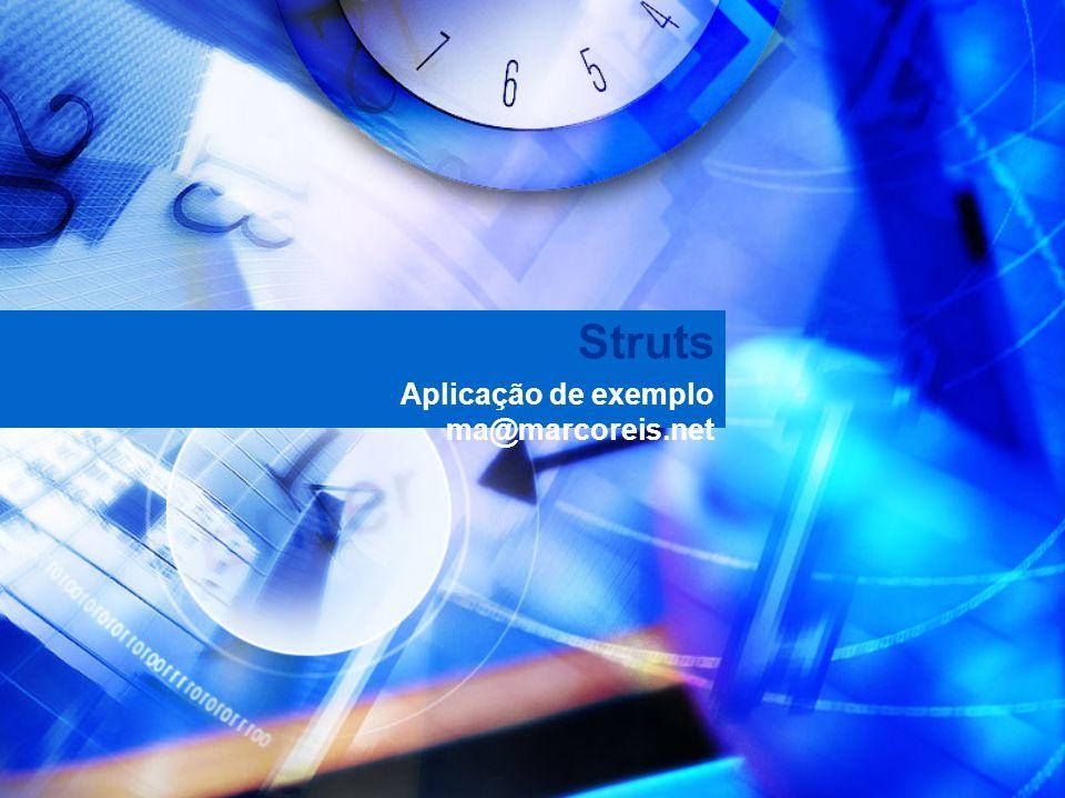 Struts Aplicação de exemplo ma@marcoreis.net