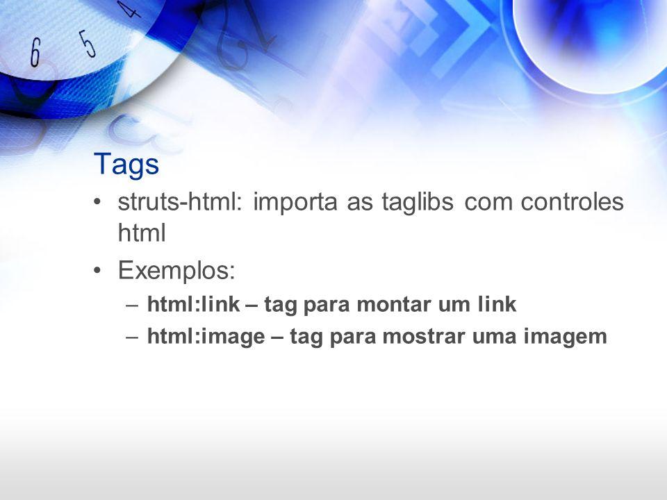 Tags struts-html: importa as taglibs com controles html Exemplos: –html:link – tag para montar um link –html:image – tag para mostrar uma imagem