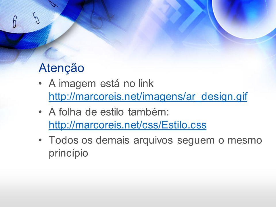 Atenção A imagem está no link http://marcoreis.net/imagens/ar_design.gif http://marcoreis.net/imagens/ar_design.gif A folha de estilo também: http://m