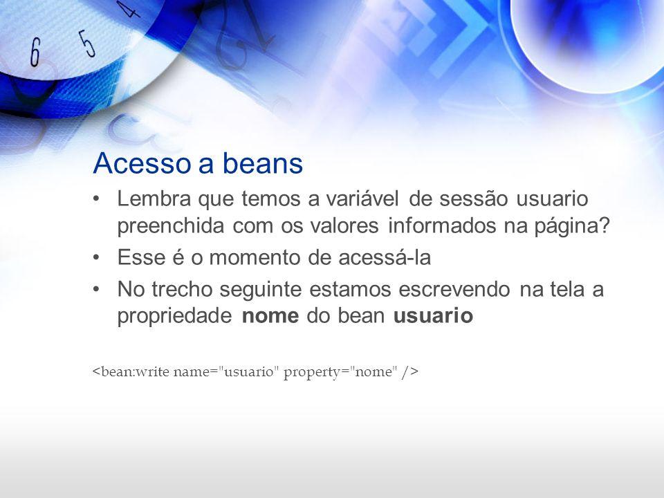 Acesso a beans Lembra que temos a variável de sessão usuario preenchida com os valores informados na página? Esse é o momento de acessá-la No trecho s