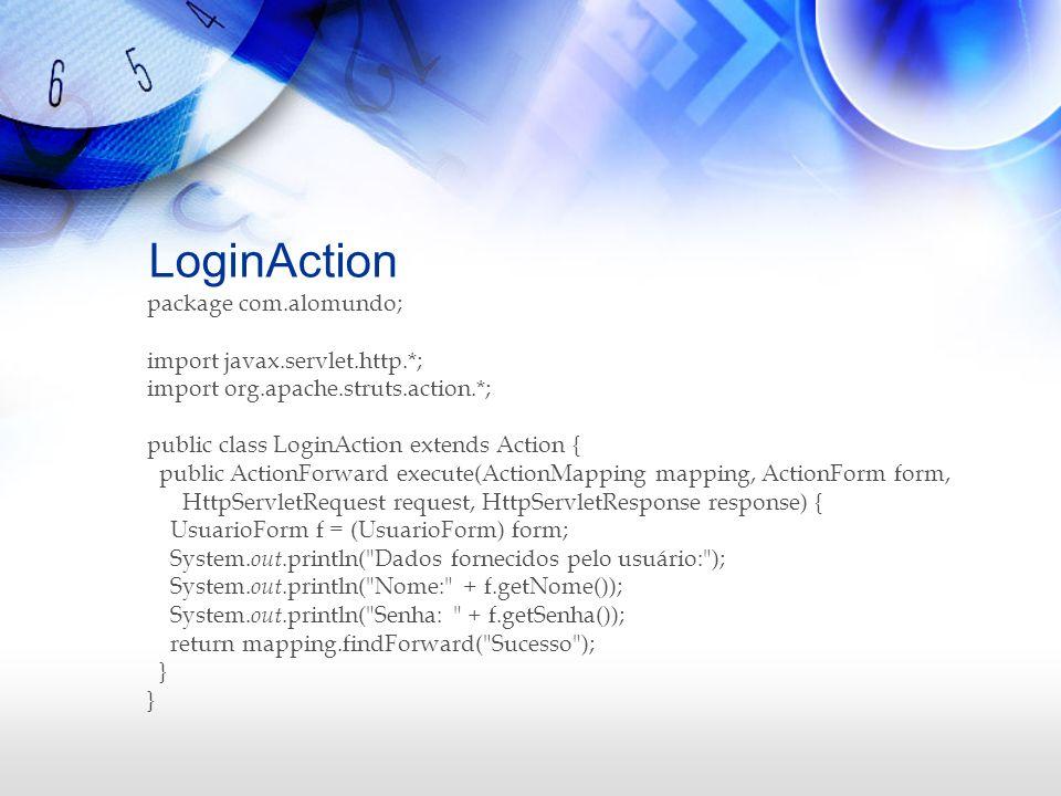 LoginAction package com.alomundo; import javax.servlet.http.*; import org.apache.struts.action.*; public class LoginAction extends Action { public Act