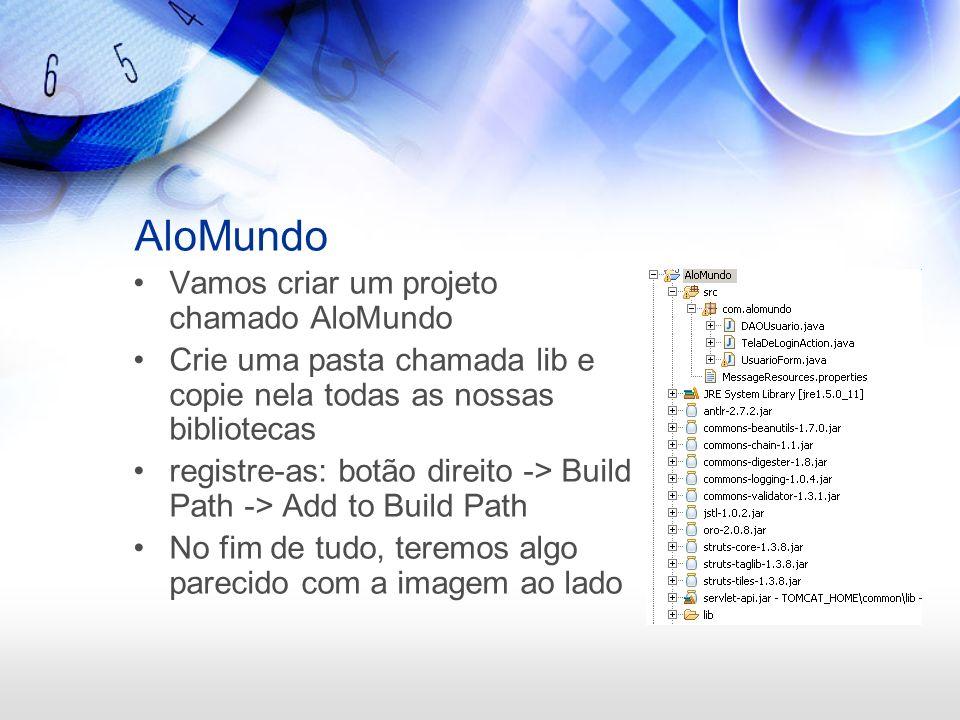 AloMundo Vamos criar um projeto chamado AloMundo Crie uma pasta chamada lib e copie nela todas as nossas bibliotecas registre-as: botão direito -> Bui