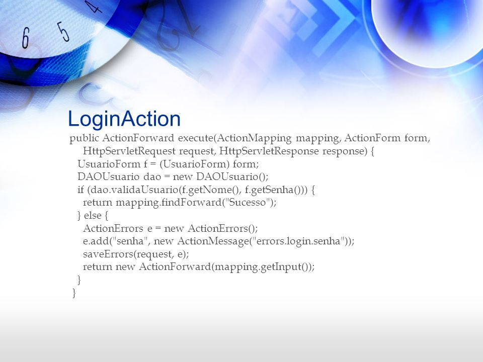 LoginAction public ActionForward execute(ActionMapping mapping, ActionForm form, HttpServletRequest request, HttpServletResponse response) { UsuarioFo