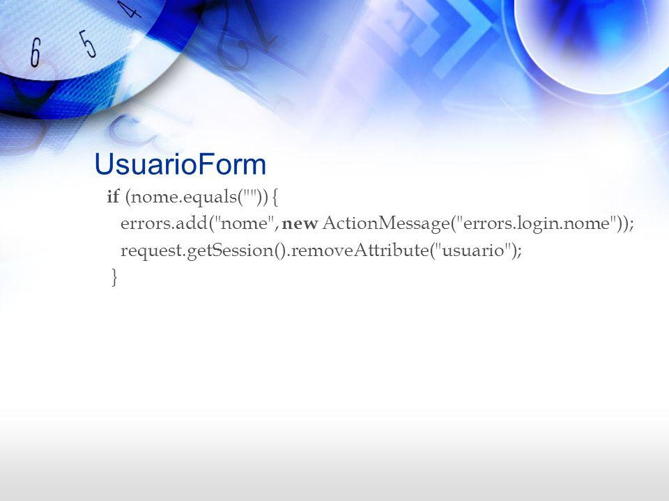 UsuarioForm if (nome.equals(
