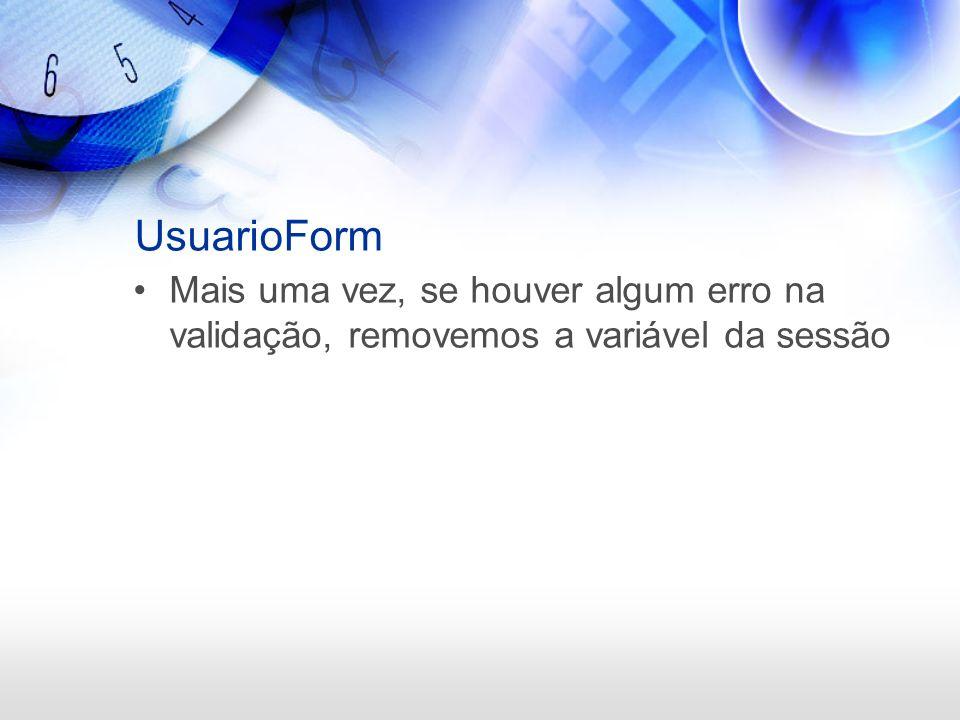 UsuarioForm Mais uma vez, se houver algum erro na validação, removemos a variável da sessão