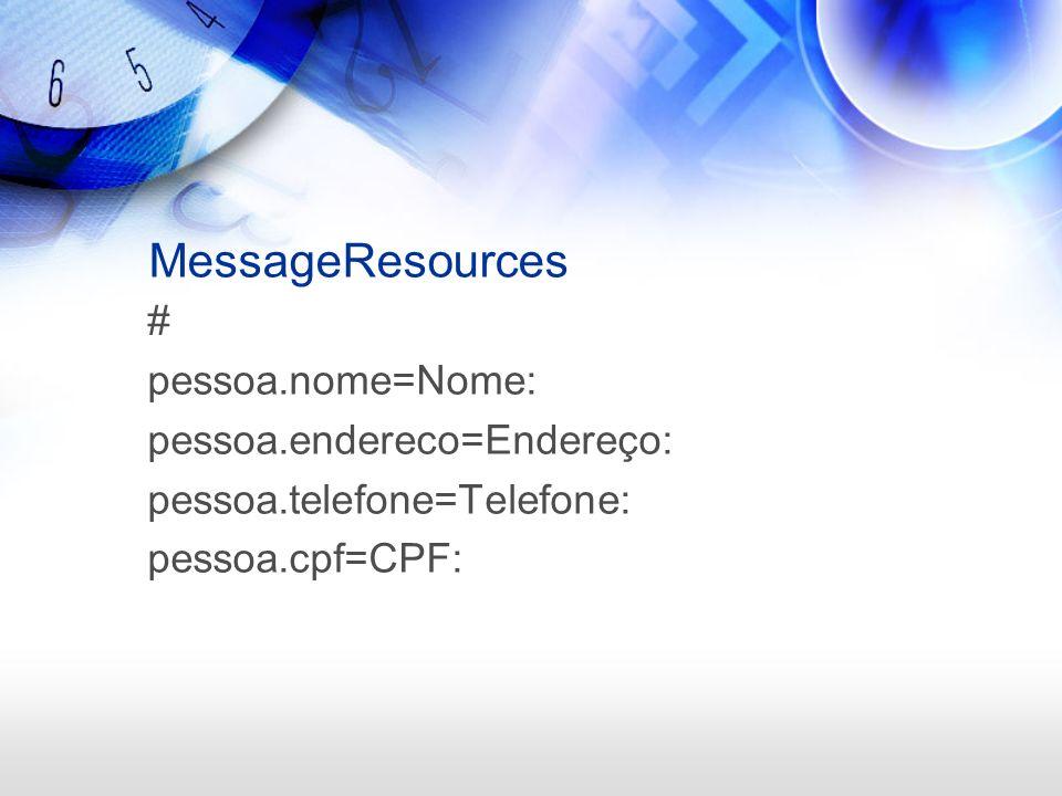 MessageResources # pessoa.nome=Nome: pessoa.endereco=Endereço: pessoa.telefone=Telefone: pessoa.cpf=CPF: