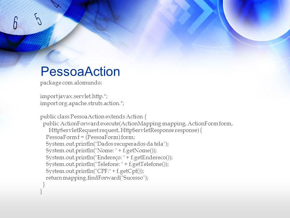 PessoaAction package com.alomundo; import javax.servlet.http.*; import org.apache.struts.action.*; public class PessoaAction extends Action { public A