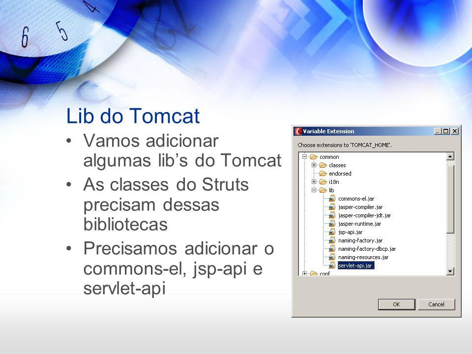 Lib do Tomcat Vamos adicionar algumas libs do Tomcat As classes do Struts precisam dessas bibliotecas Precisamos adicionar o commons-el, jsp-api e ser