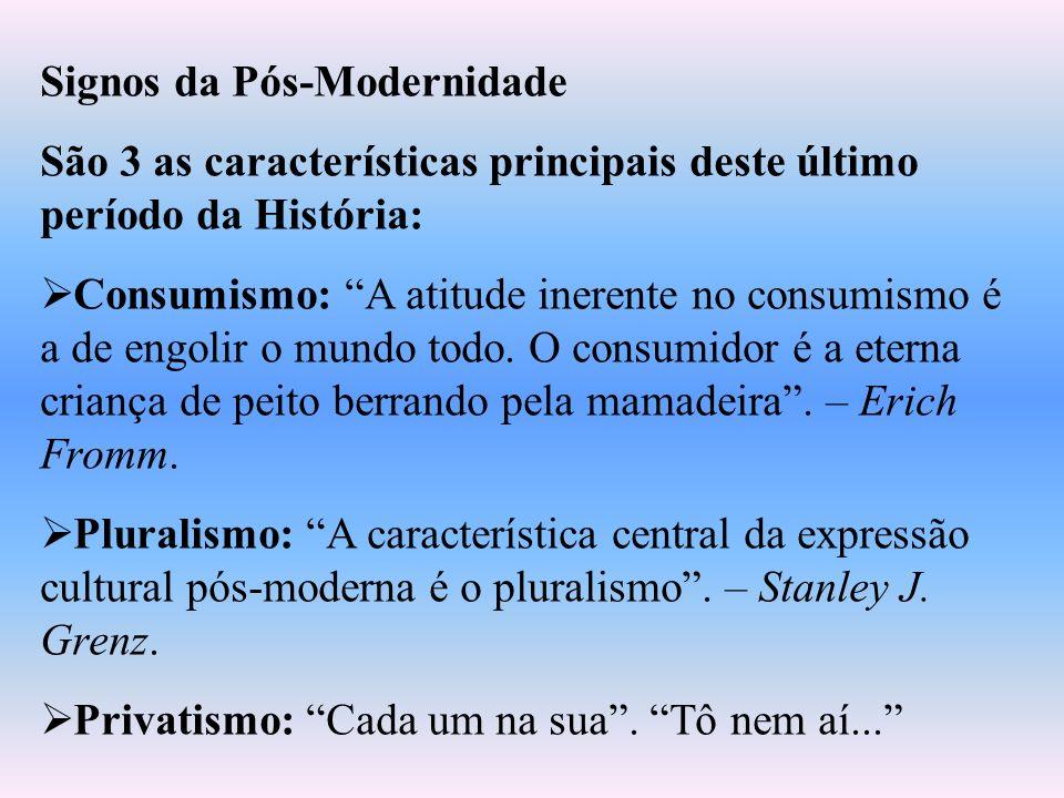 Signos da Pós-Modernidade São 3 as características principais deste último período da História: Consumismo: A atitude inerente no consumismo é a de en