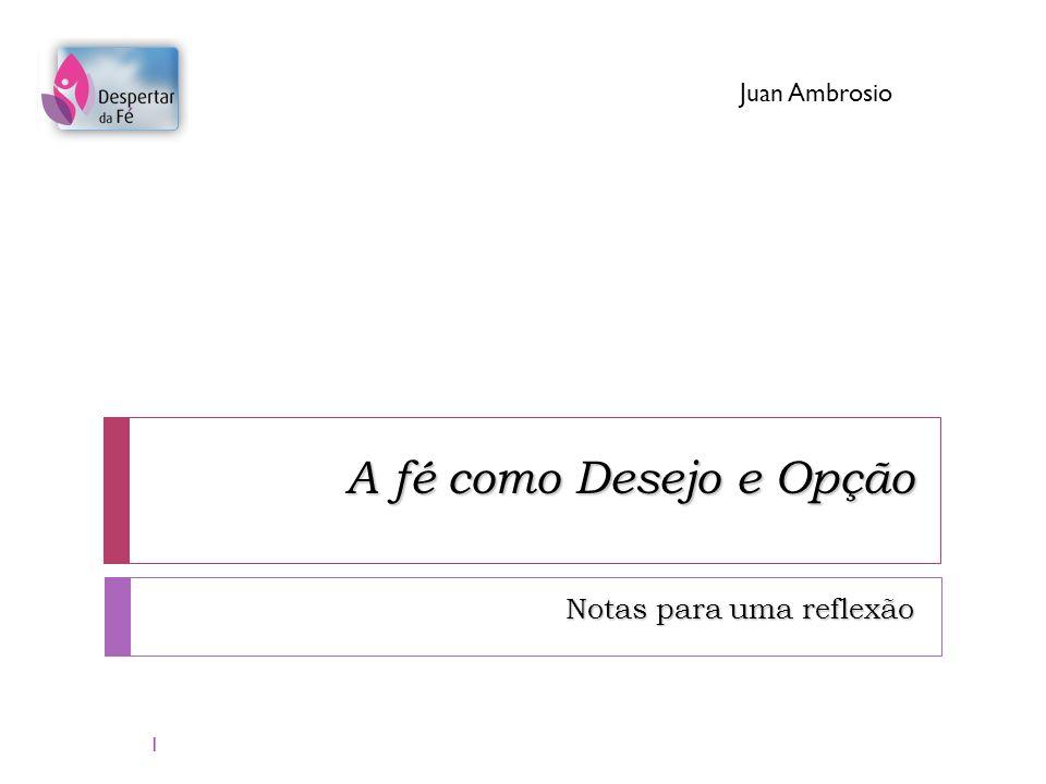 A fé como Desejo e Opção Notas para uma reflexão Juan Ambrosio 1