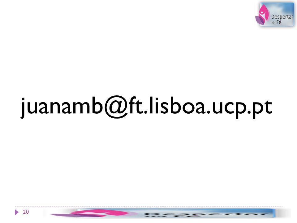 juanamb@ft.lisboa.ucp.pt 20