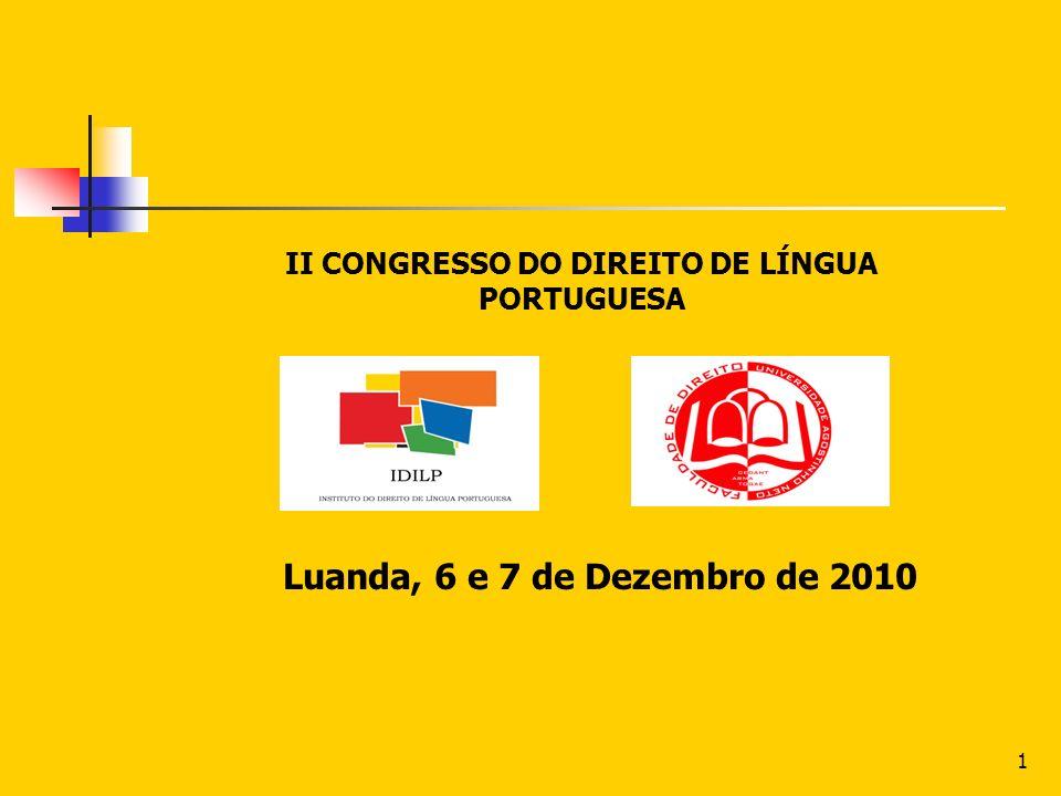 1 Luanda, 6 e 7 de Dezembro de 2010 II CONGRESSO DO DIREITO DE LÍNGUA PORTUGUESA