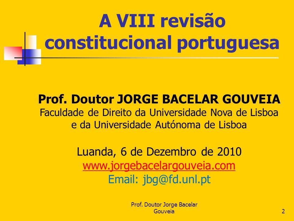A VIII revisão constitucional portuguesa Prof. Doutor Jorge Bacelar Gouveia2 Prof. Doutor JORGE BACELAR GOUVEIA Faculdade de Direito da Universidade N