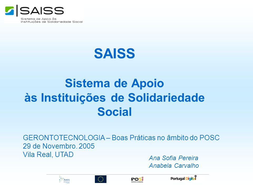 SAISS Sistema de Apoio às Instituições de Solidariedade Social GERONTOTECNOLOGIA – Boas Práticas no âmbito do POSC 29 de Novembro. 2005 Vila Real, UTA