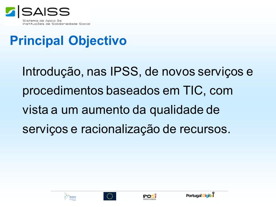 Principal Objectivo Introdução, nas IPSS, de novos serviços e procedimentos baseados em TIC, com vista a um aumento da qualidade de serviços e raciona