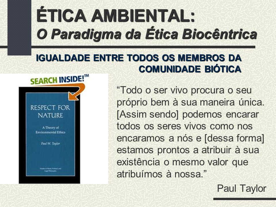 ÉTICA AMBIENTAL: O Paradigma da Ética Biocêntrica PRINCÍPIOS DE RESOLUÇÃO DE CONFLITOS ENTRE HUMANOS E NÃO-HUMANOS 1.