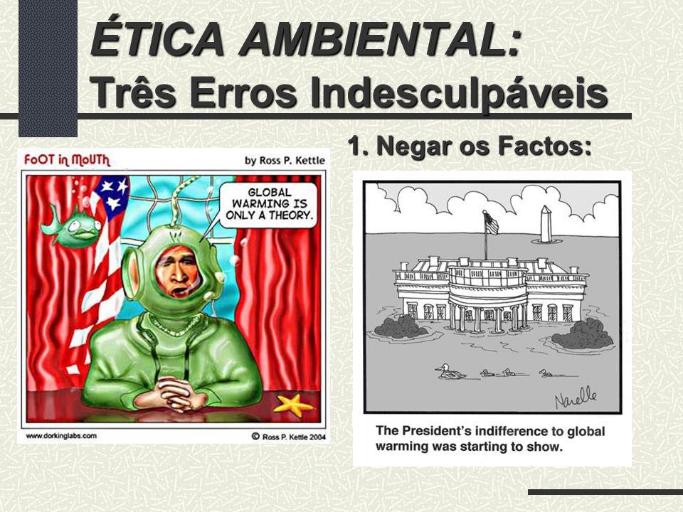 ÉTICA AMBIENTAL: Três Erros Indesculpáveis 2.Reduzir o futuro ao presente 2.