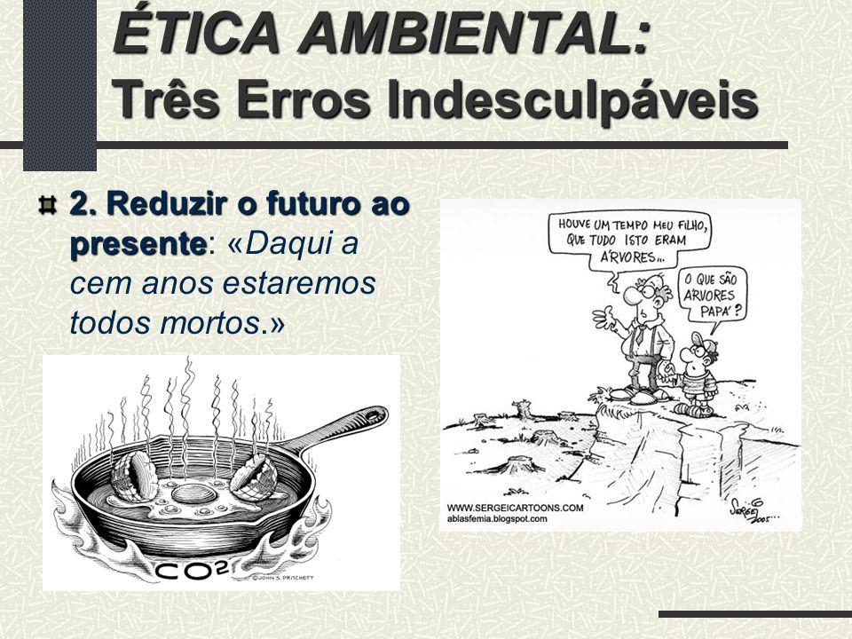 ÉTICA AMBIENTAL: Três Erros Indesculpáveis 3.«Esquizofrenia Ética»: pensaragir 3.