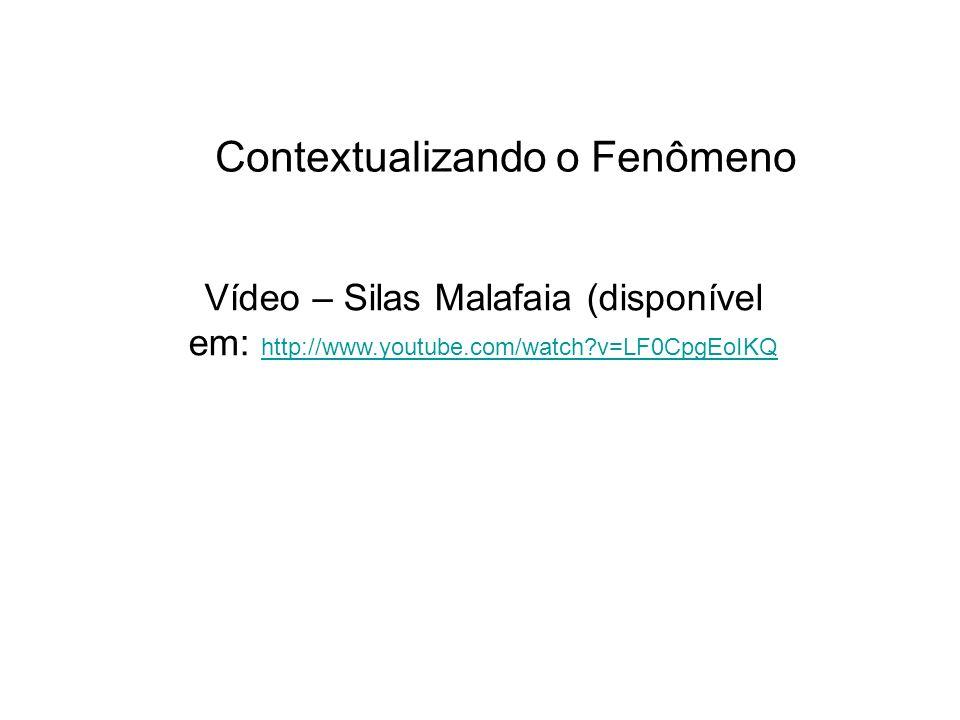 Vídeo – Silas Malafaia (disponível em: http://www.youtube.com/watch?v=LF0CpgEoIKQ http://www.youtube.com/watch?v=LF0CpgEoIKQ Contextualizando o Fenôme